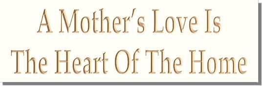A Mother�s Love Is The Heart Of The Home