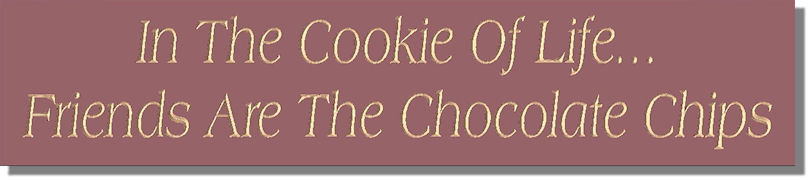 In The Cookie Of Life...Friends Are The Chocolate Chips