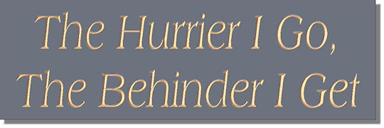 The Hurrier I Go, The Behinder I Get