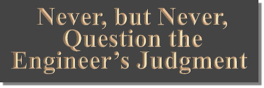 Never, but Never, Question the Engineer�s Judgment